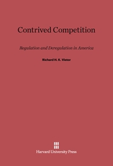 Cover: Contrived Competition: Regulation and Deregulation in America