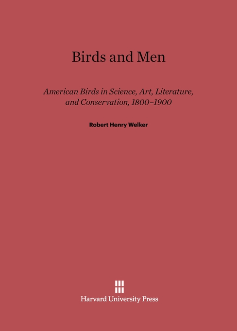 Cover: Birds and Men: American Birds in Science, Art, Literature, and Conservation, 1800–1900, from Harvard University Press