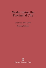 Cover: Modernizing the Provincial City: Toulouse, 1945–1975