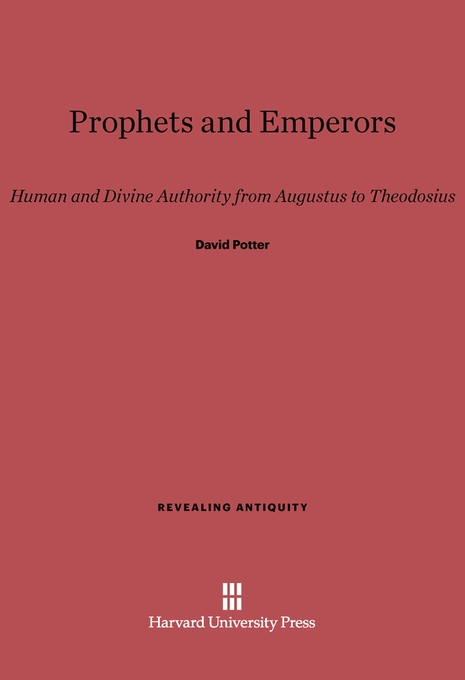 Cover: Prophets and Emperors: Human and Divine Authority from Augustus to Theodosius, from Harvard University Press