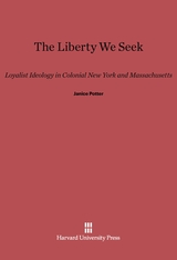 Cover: The Liberty We Seek: Loyalist Ideology in Colonial New York and Massachusetts