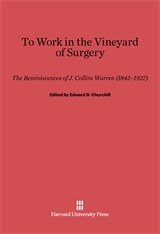 Cover: To Work in the Vineyard of Surgery: The Reminiscences of J. Collins Warren (1842–1927)