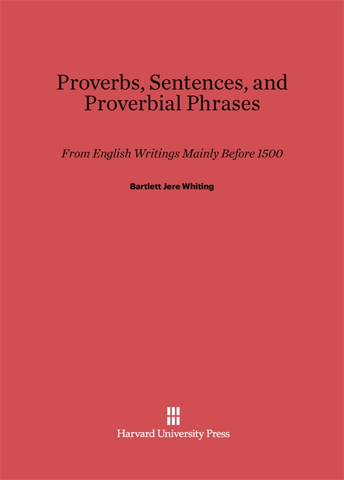 Cover: Proverbs, Sentences, and Proverbial Phrases from English Writings Mainly before 1500, from Harvard University Press