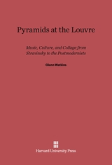Cover: Pyramids at the Louvre: Music, Culture, and Collage from Stravinsky to the Postmodernists