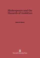 Cover: Shakespeare and the Hazards of Ambition