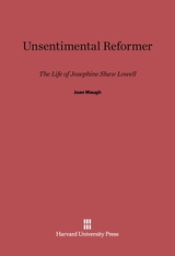 Cover: Unsentimental Reformer: The Life of Josephine Shaw Lowell