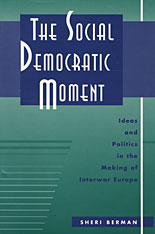Cover: The Social Democratic Moment: Ideas and Politics in the Making of Interwar Europe