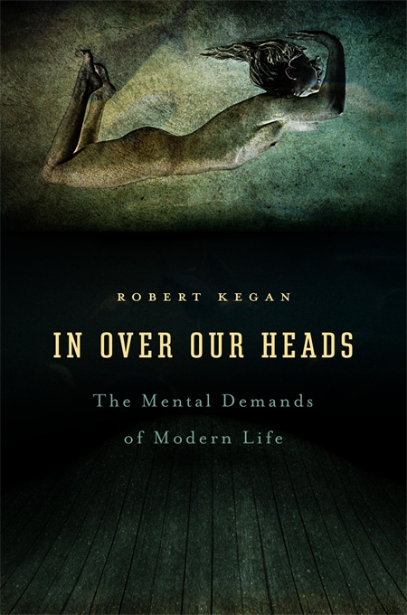 Cover: In Over Our Heads: The Mental Demands of Modern Life, from Harvard University Press