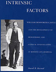 Cover: Intrinsic Factors: William Bosworth Castle and the Development of Hematology and Clinical Investigation at Boston City Hospital
