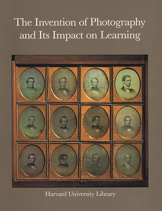 Cover: The Invention of Photography and Its Impact on Learning: Photographs from Harvard University and Radcliffe College and from the Collection of Harrison D. Horblit, from Harvard University Press