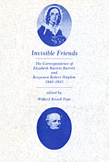 Cover: Invisible Friends: The Correspondence of Elizabeth Barrett Browning and Benjamin Robert Haydon, 1842-1845