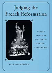 Cover: Judging the French Reformation: Heresy Trials by Sixteenth-Century Parlements