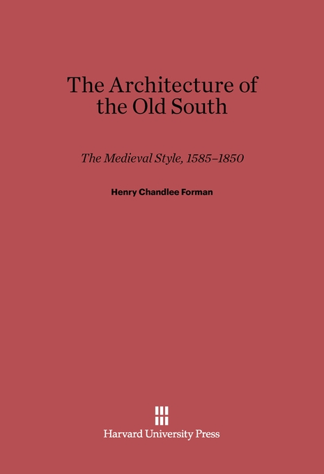 Cover: Architecture of the Old South: The Medieval Style, 1585-1850, from Harvard University Press