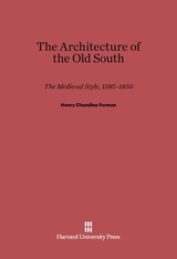 Cover: Architecture of the Old South: The Medieval Style, 1585-1850