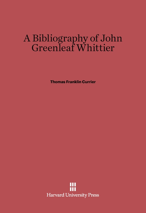 Cover: A Bibliography of John Greenleaf Whittier, from Harvard University Press