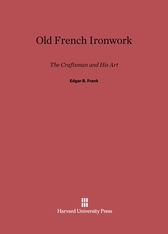 Cover: Old French Ironwork: The Craftsman and His Art