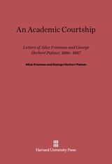 Cover: An Academic Courtship: Letters Of Alice Freeman And George Herbert Palmer, 1886-1887