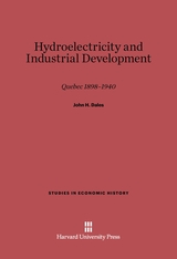 Cover: Hydroelectricity and Industrial Development: Quebec, 1898–1940