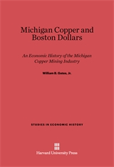 Cover: Michigan Copper and Boston Dollars: An Economic History of the Michigan Copper Mining Industry