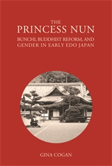 Cover: The Princess Nun: Bunchi, Buddhist Reform, and Gender in Early Edo Japan