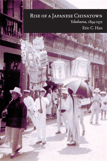 Cover: Rise of a Japanese Chinatown: Yokohama, 1894–1972, from Harvard University Press