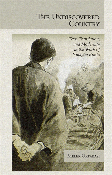 Cover: The Undiscovered Country: Text, Translation, and Modernity in the Work of Yanagita Kunio, from Harvard University Press