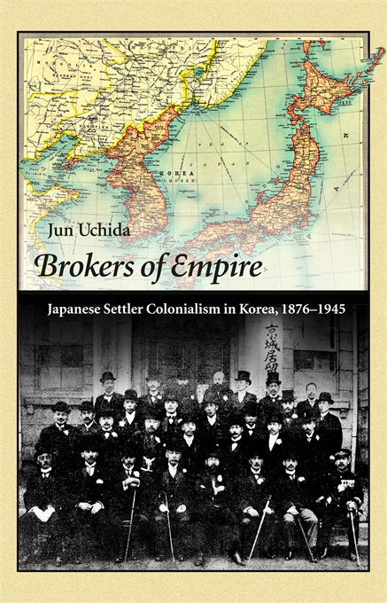 Cover: Brokers of Empire: Japanese Settler Colonialism in Korea, 1876–1945, from Harvard University Press