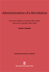 Cover: Administration of a Revolution: Executive Reform In Puerto Rico Under Governor Tugwell, 1941-1946