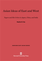 Cover: Asian Ideas of East and West: Tagore and His Critics in Japan, China, and India