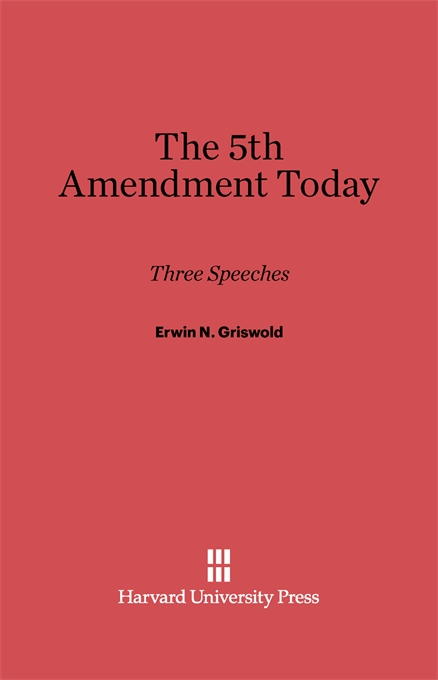 Cover: The Fifth Amendment Today: Three Speeches, from Harvard University Press