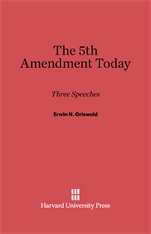 Cover: The Fifth Amendment Today: Three Speeches