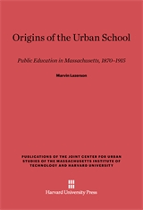 Cover: Origins of the Urban School: Public Education in Massachusetts, 1870–1915