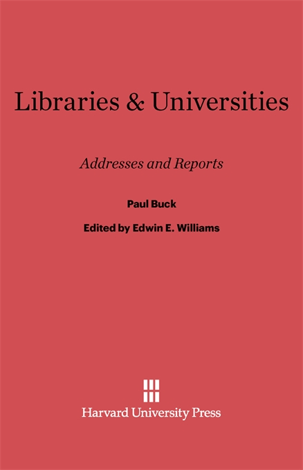 Cover: Libraries and Universities: Addresses and Reports, from Harvard University Press