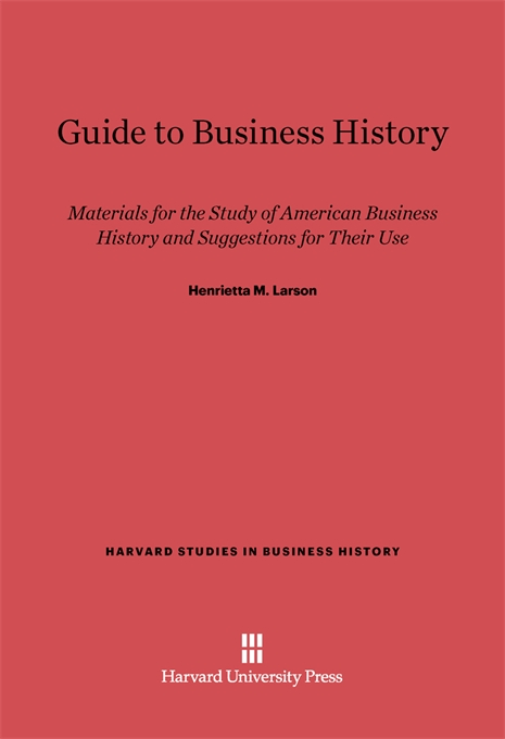 Cover: Guide to Business History: Materials for the Study of American Business History and Suggestions for Their Use, from Harvard University Press