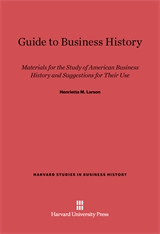 Cover: Guide to Business History: Materials for the Study of American Business History and Suggestions for Their Use
