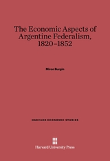 Cover: Economic Aspects of Argentine Federalism, 1820-1952