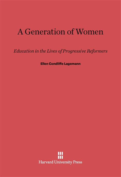 Cover: A Generation of Women: Education in the Lives of Progressive Reformers, from Harvard University Press