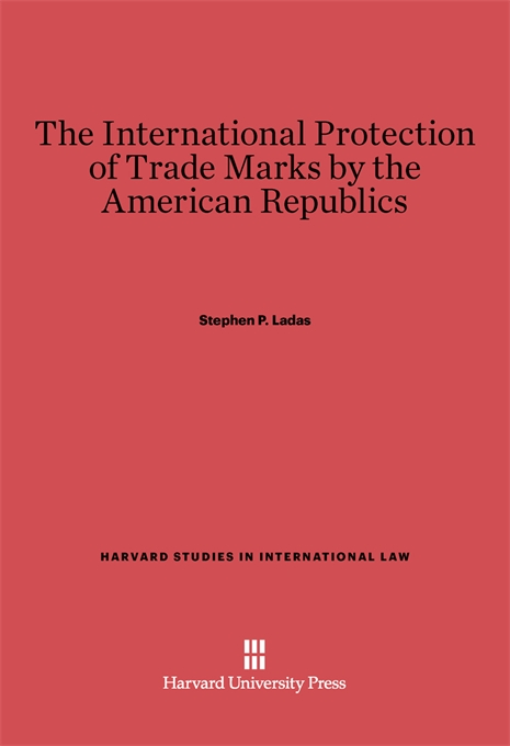 Cover: The International Protection of Trade Marks by the American Republics, from Harvard University Press