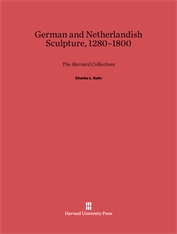 Cover: German and Netherlandish Sculpture, 1280-1800: The Harvard Collections