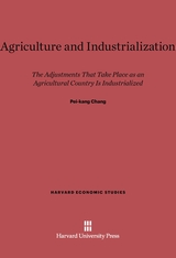 Cover: Agriculture and Industrialization: The Adjustments That Take Place As An Agricultural Country Is Industrialized