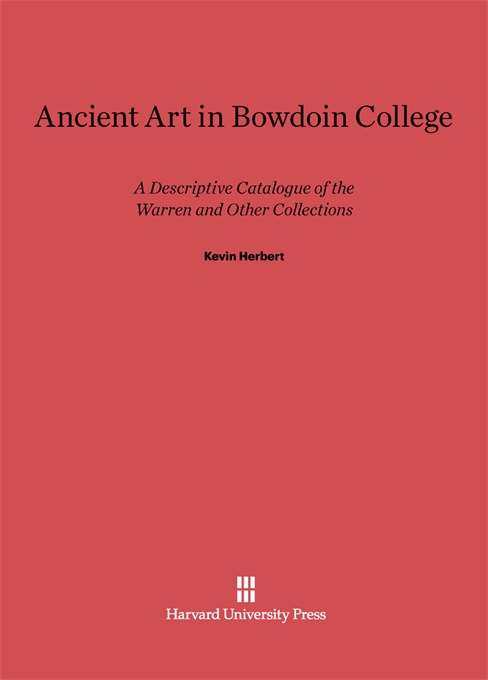 Cover: Ancient Art in Bowdoin College: A Descriptive Catalogue of the Warren and Other Collections, from Harvard University Press