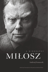 Cover: Milosz: A Biography, by Andrzej Franaszek, edited and translated by Aleksandra Parker and Michael Parker, from Harvard University Press