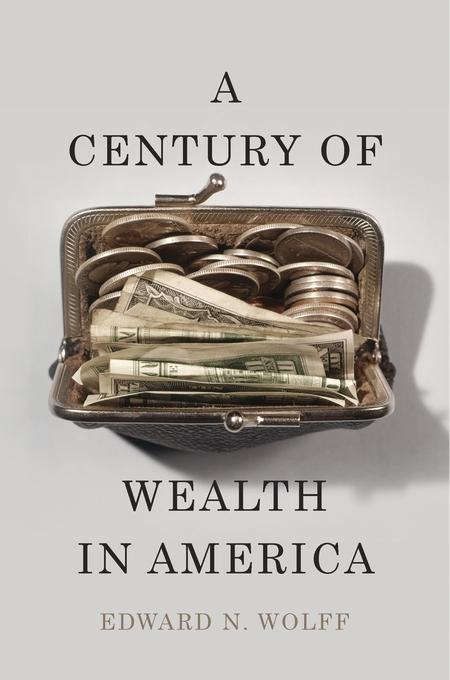 Cover: A Century of Wealth in America, by Edward N. Wolff, from Harvard University Press