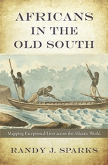Cover: Africans in the Old South: Mapping Exceptional Lives across the Atlantic World, by Randy J. Sparks, from Harvard University Press