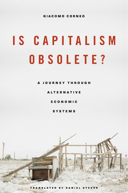 Cover: Is Capitalism Obsolete?: A Journey through Alternative Economic Systems, from Harvard University Press