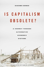 Cover: Is Capitalism Obsolete?: A Journey through Alternative Economic Systems, by Giacomo Corneo, translated by Daniel Steuer, from Harvard University Press