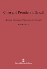 Cover: Cities and Frontiers in Brazil: Regional Dimensions of Economic Development