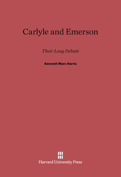 Cover: Carlyle and Emerson: Their Long Debate, from Harvard University Press