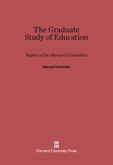 Cover: The Graduate Study of Education: Report of the Harvard Committee
