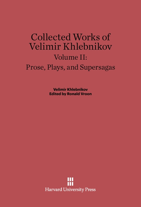 Cover: Collected Works of Velimir Khlebnikov, Volume II: Prose, Plays, and Supersagas, from Harvard University Press